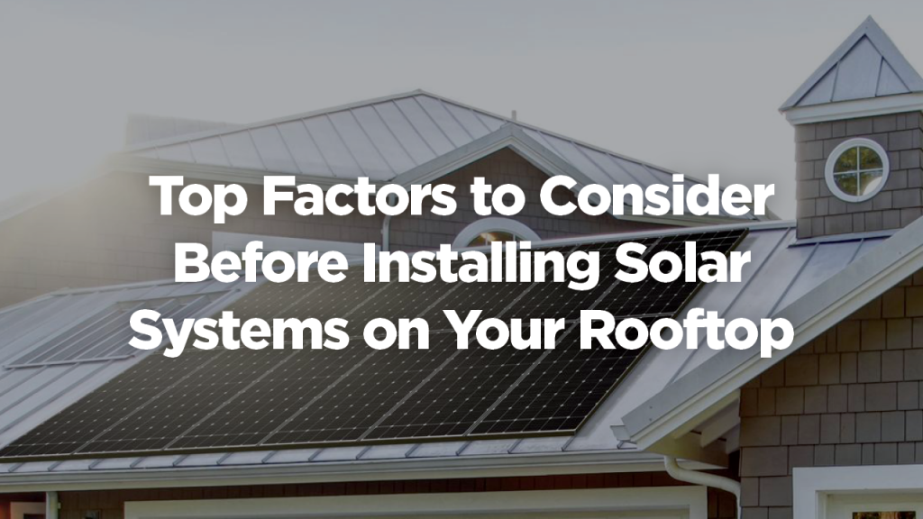 Top Factors to Consider Before Installing Solar Systems on Your Rooftop