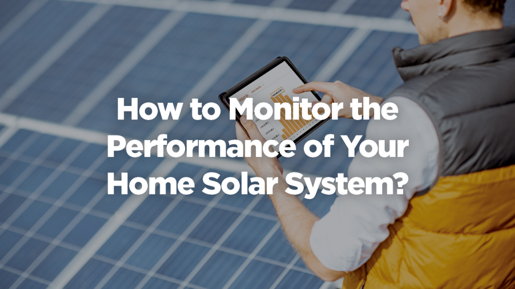 How to Monitor the Performance of Your Home Solar System?